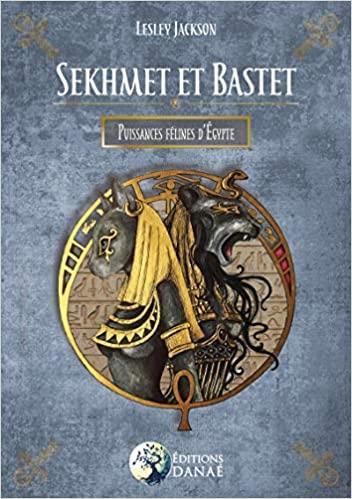 Sekhmet et Bastet: Puissances félines d'Égypte de Lesley Jackson